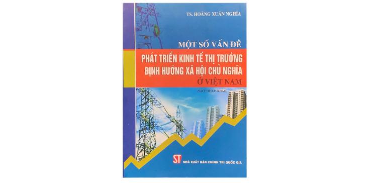 Một số vấn đề phát triển kinh tế thị trường định hướng xã hội chủ nghĩa ở Việt Nam