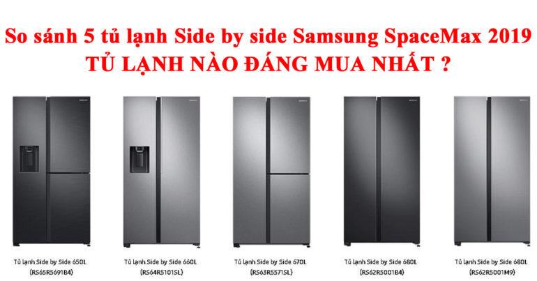 So sánh 5 tủ lạnh Samsung Side by Side SpaceMax RS5000 2019 - tủ lạnh nào đáng mua nhất ?