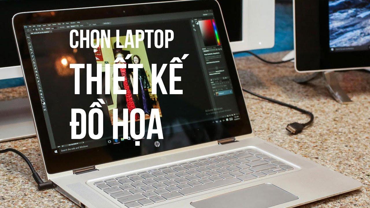 Cách chọn cấu hình Laptop đồ họa