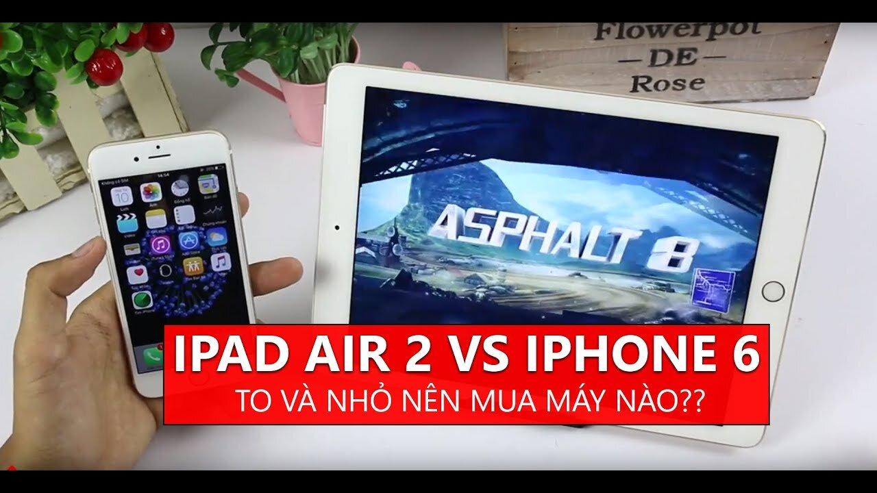 Nên dùng iPhone hay iPad cho phù hợp?