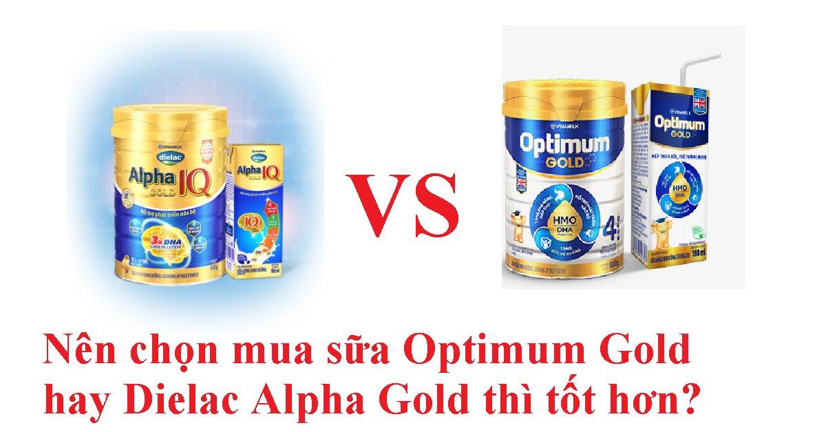 Nên chọn mua sữa Optimum Gold hay Dielac Alpha Gold thì tốt hơn?