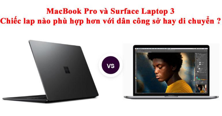 Macbook Pro và Surface Laptop 3 : dân công sở hay di chuyển thì nên chọn loại nào là thích hợp ?