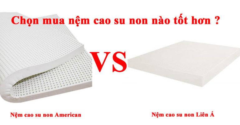 Nệm cao su non American có tốt không ? So với nệm cao su non Liên Á thì loại nào tốt hơn ?
