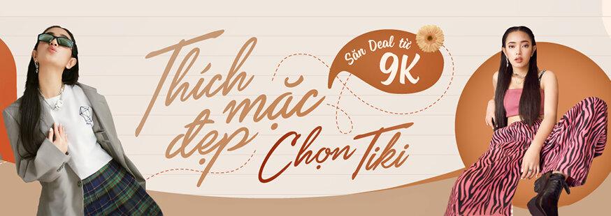 [Tiki.vn] Thích mặc đẹp, chọn Tiki. Săn deal từ 9K. Click XEM NGAY!