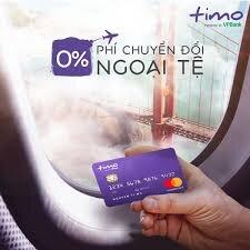Thẻ tín dụng Timo - Thẻ duy nhất miễn phí chuyển đổi ngoại tệ hiện nay