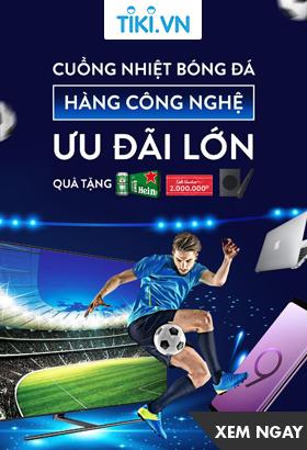 [ Tiki.vn ] Cuồng nhiệt bóng đá - Hàng công nghệ - Ưu đãi lớn. Click XEM NGAY!