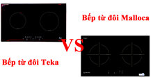 [ So sánh ] Chọn mua bếp từ đôi Teka hay Malloca trong phân khúc 8 triệu ?