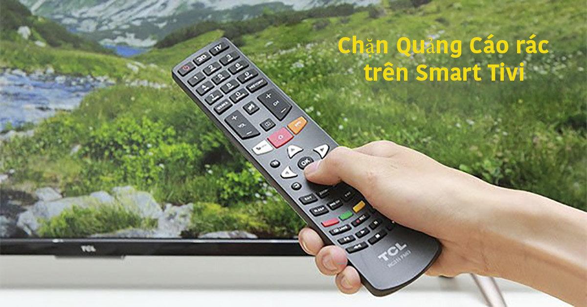 4 bước chặn quảng cáo trên smart tivi 2018: Samsung, Sony, LG, Panasonic, Toshiba và TCL
