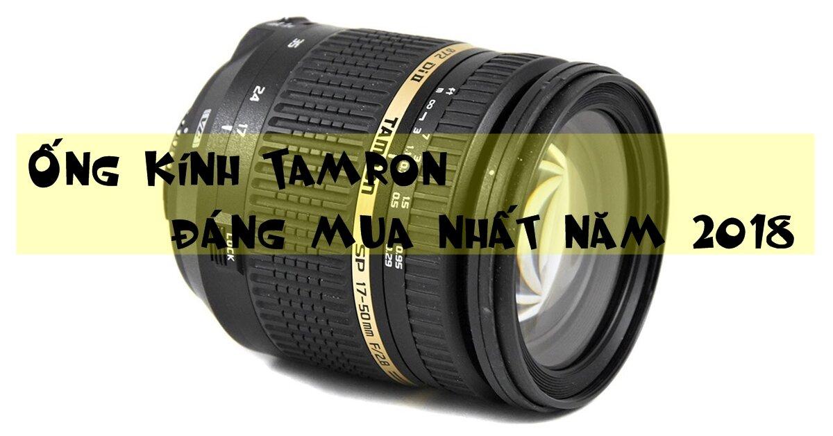 4 ống kính Tamron đáng mua nhất năm 2018