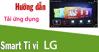 Hướng dẫn cách tải ứng dụng trên smart tivi LG 2018