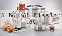 """5 Bộ nồi cao cấp Fissler từ Đức được người tiêu dùng """"săn tìm"""""""