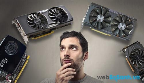 5 điều bạn nên biết trước khi mua card đồ họa GPU