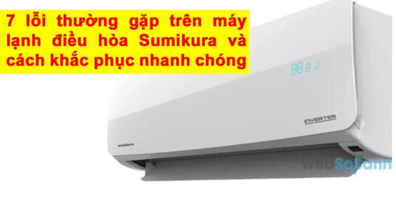 7 lỗi thường gặp trên máy lạnh điều hòa Sumikura và cách khắc phục nhanh chóng