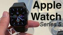 7 tiêu chí so sánh Apple Watch Series 4 và 5 mua loại nào tốt nhất