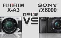 9 tiêu chí so sánh máy ảnh Fujifilm XA3 và Sony A6000 nên mua loại nào