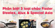 Phân biệt 3 loại chảo Fissler Steelex, Alux & Special Asia
