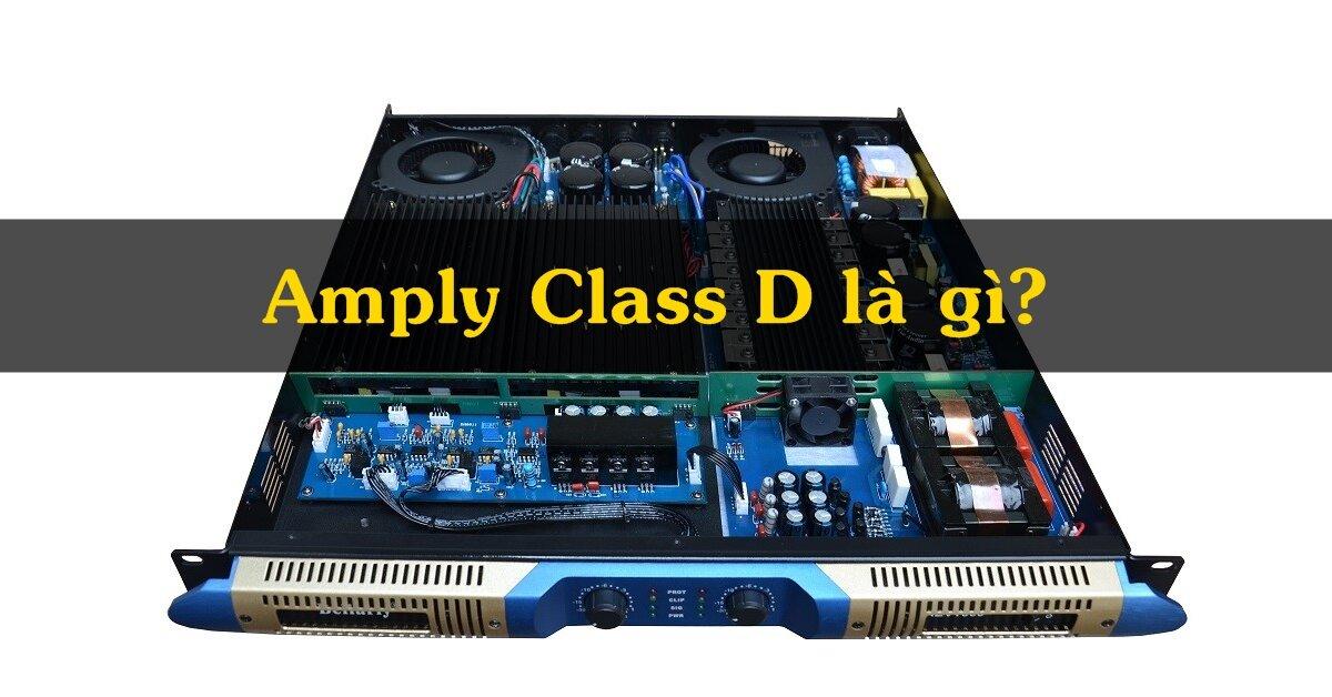Amply class D là gì? Đặc điểm, công dụng ra sao?