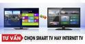 So sánh sự khác biệt giữa smart tivi và internet tivi – Nên chọn loại nào trong hai dòng sản phẩm này