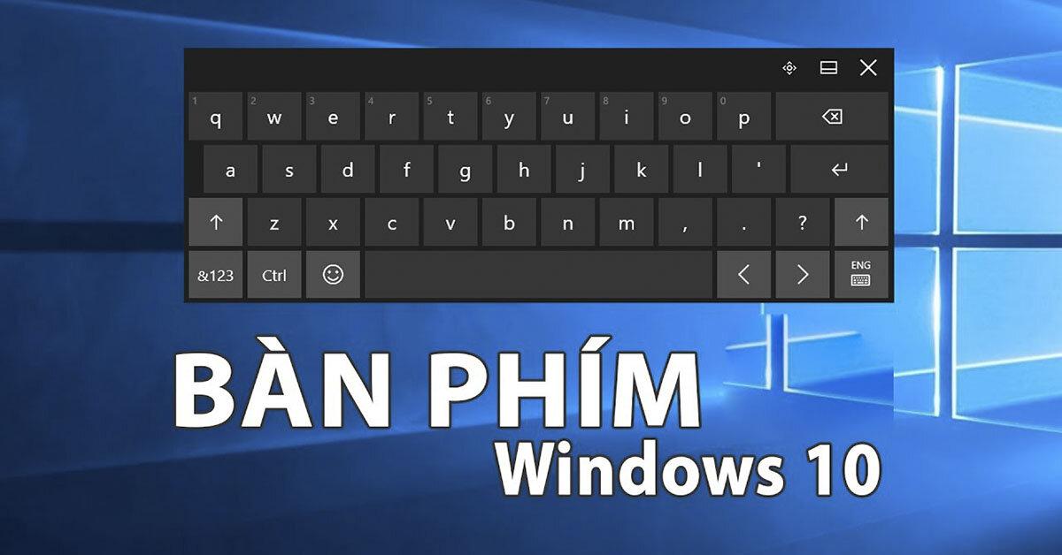 Bàn phím Windows và những công dụng thiết thực nhất của các phím chức năng