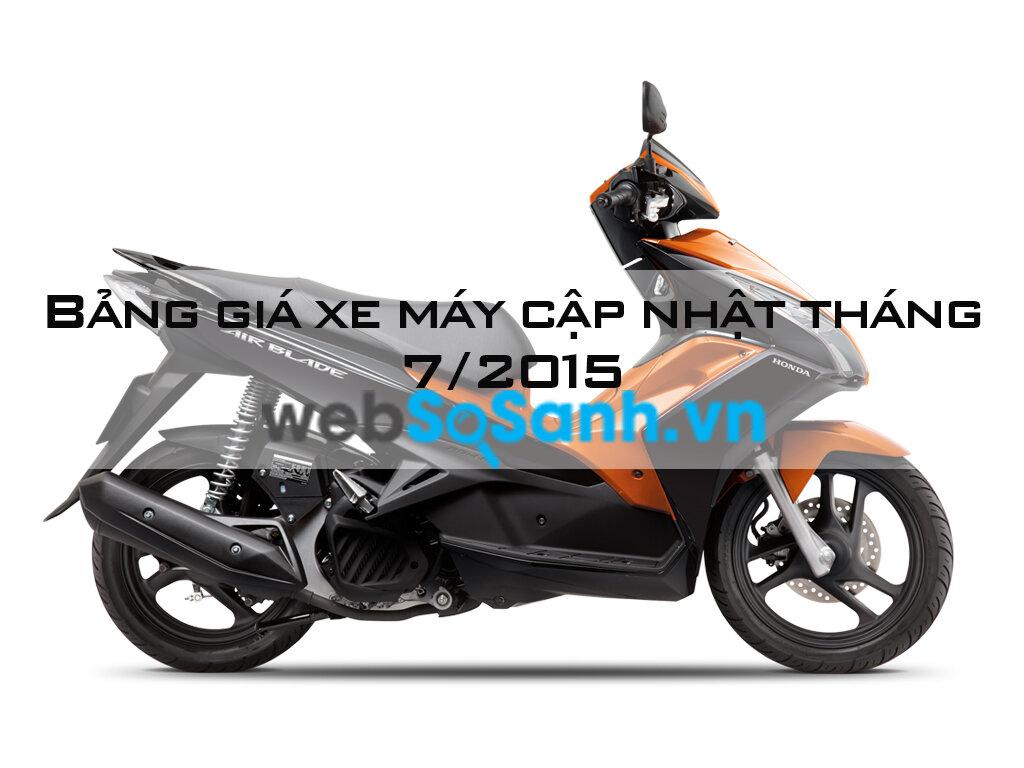 Bảng giá các loại xe máy cập nhật thị trường tháng 7/2015