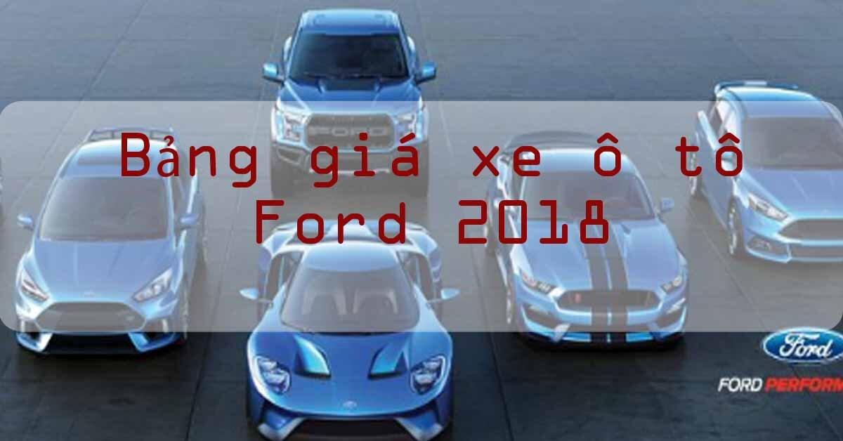 Bảng giá xe ô tô Ford có mặt trên thị trường năm 2018