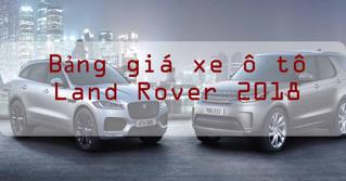 Bảng giá xe ô tô Land Rover mới nhất năm 2018
