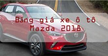 Bảng giá xe ô tô Mazda cập nhật thị trường năm 2018