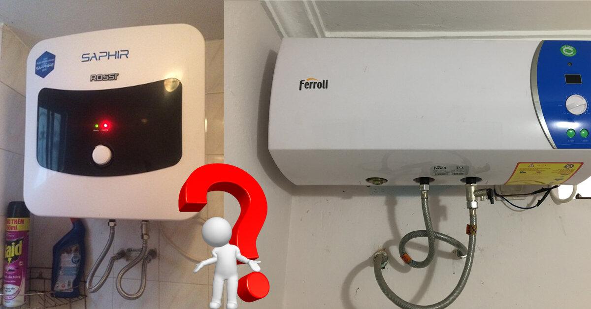 Bình nóng lạnh Rossi và Ferroli thương hiệu nào an toàn và tiết kiệm hơn ?
