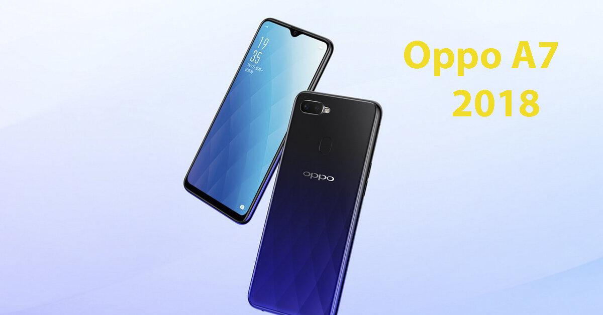 Bỏ ra 5 đến 6 triệu đồng để sở hữu điện thoại Oppo A7 2018 có đáng không ?