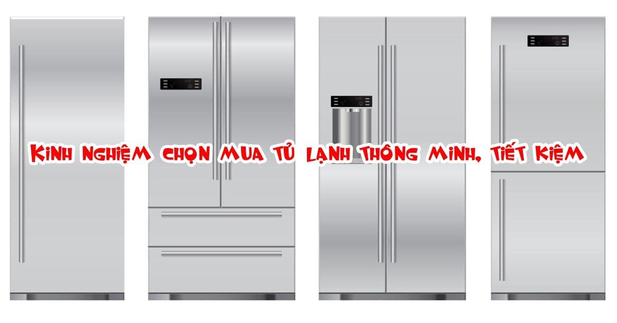 'Bỏ túi' ngay kinh nghiệm chọn mua tủ lạnh thông minh, tiết kiệm