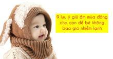9 lưu ý giữ ấm mùa đông cho con để bé không bao giờ nhiễm lạnh