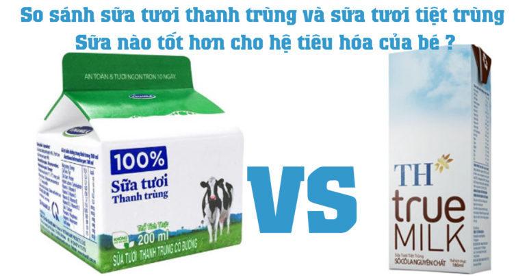 So sánh sữa tươi thanh trùng và sữa tươi tiệt trùng : Sữa nào tốt hơn cho hệ tiêu hóa của bé ?