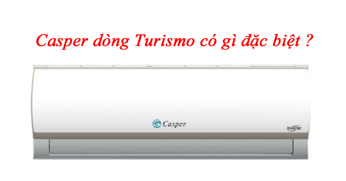 Đánh giá điều hòa Casper dòng Turismo có gì đặc biệt ?