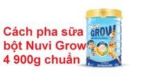 Cách pha sữa Nuvi Grow 4 900g chuẩn tỉ lệ đảm bảo dinh dưỡng tốt cho chiều cao của bé