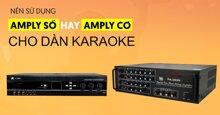 Chọn amply số hay amply cơ cho dàn karaoke?