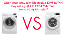 Chọn mua máy giặt Electrolux EWF10744 hay máy giặt LG FC1475N5W2 trong cùng tầm giá ?