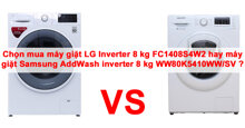 Chọn mua máy giặt LG Inverter 8 kg FC1408S4W2 hay máy giặt Samsung AddWash inverter 8 kg WW80K5410WW/SV ?