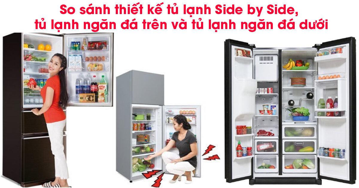 Chọn mua tủ lạnh Side by Side , tủ lạnh ngăn đá trên hay tủ lạnh ngăn đá dưới ?