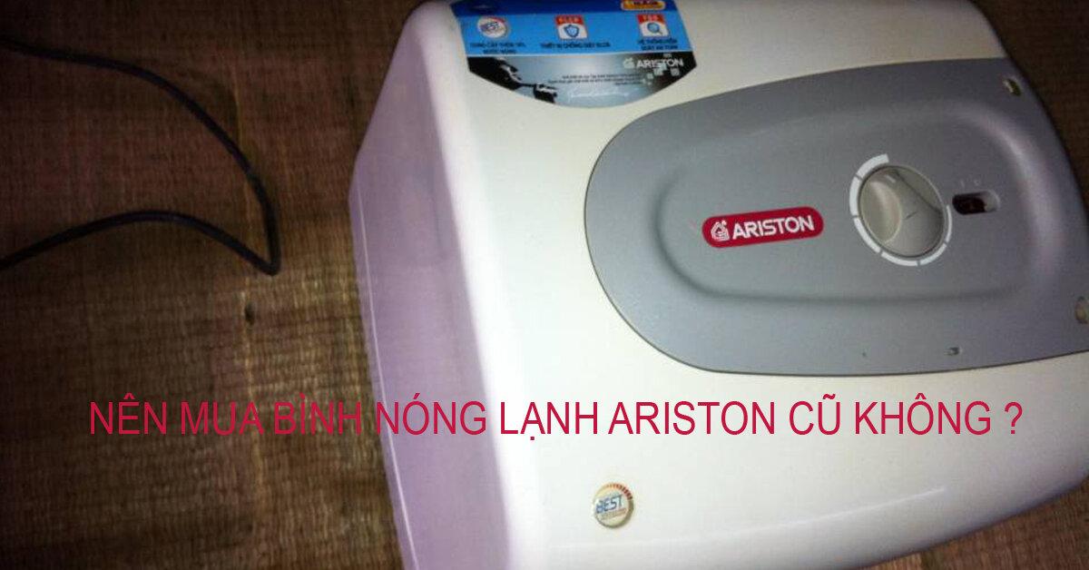 Có nên mua bình nóng lạnh Ariston cũ không ?