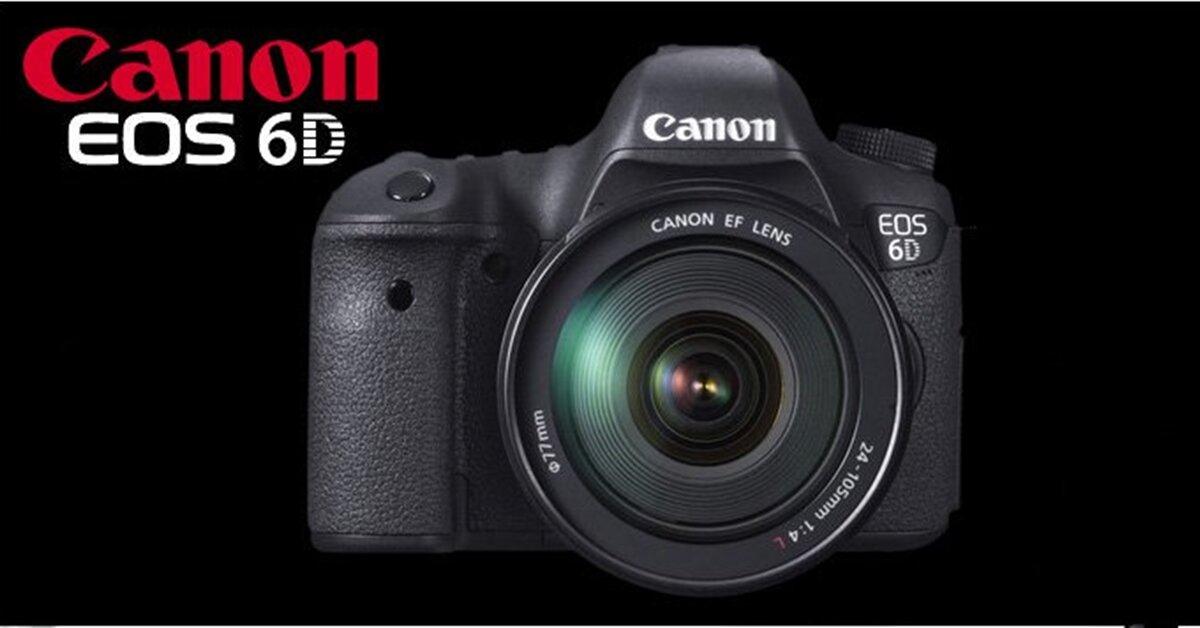 Có nên mua Canon EOS 6D ở thời điểm hiện tại?