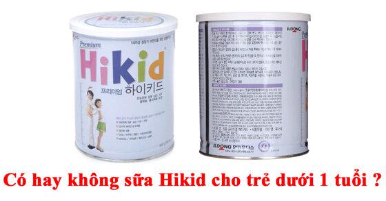 Có sữa Hikid cho bé dưới 1 tuổi không ?