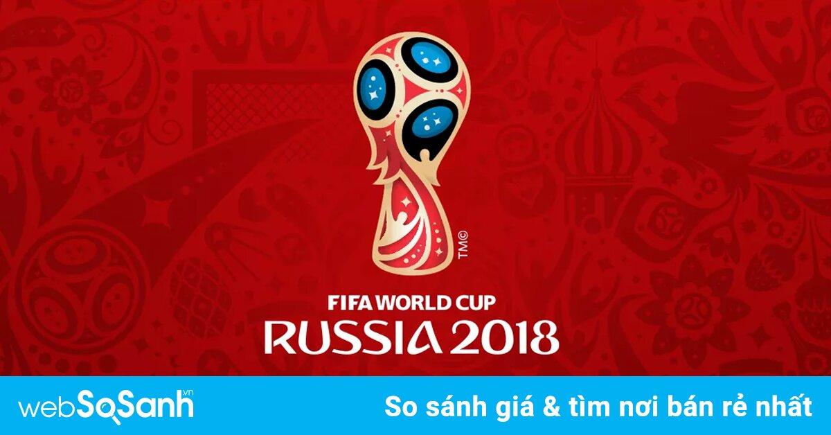 Có thể xem World Cup 2018 trên những kênh nào?
