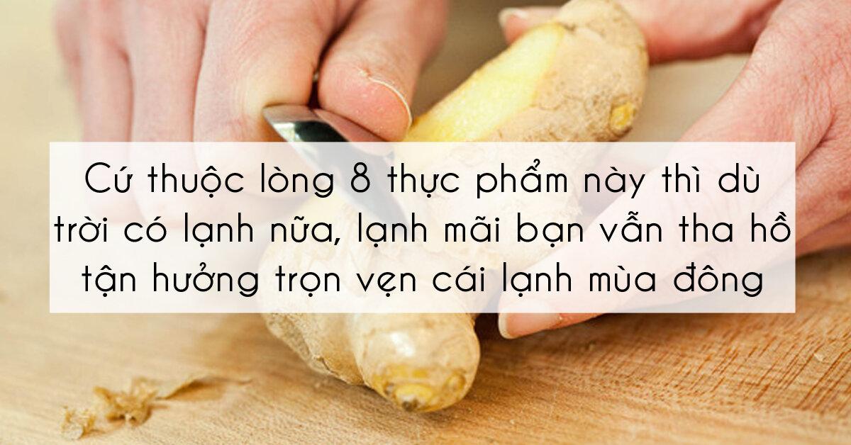 Cứ thuộc lòng 8 thực phẩm này thì dù trời có lạnh nữa, lạnh mãi bạn vẫn tha hồ tận hưởng trọn vẹn cái lạnh mùa đông
