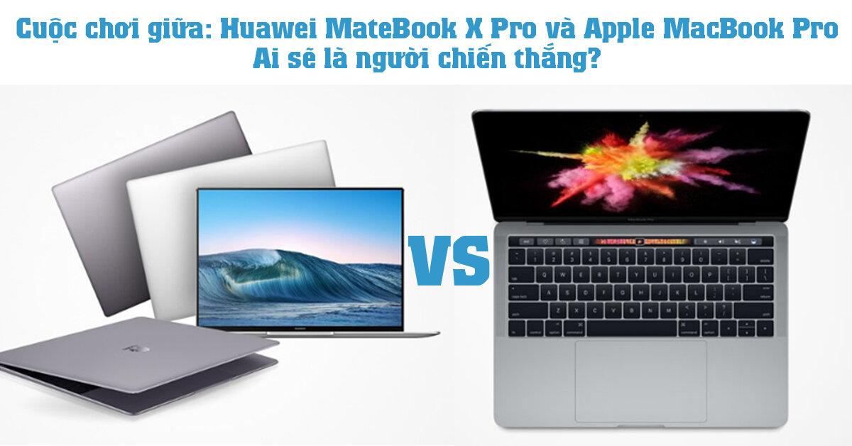 Cuộc chơi giữa: Huawei MateBook X Pro và Apple MacBook Pro – Ai sẽ là người chiến thắng?