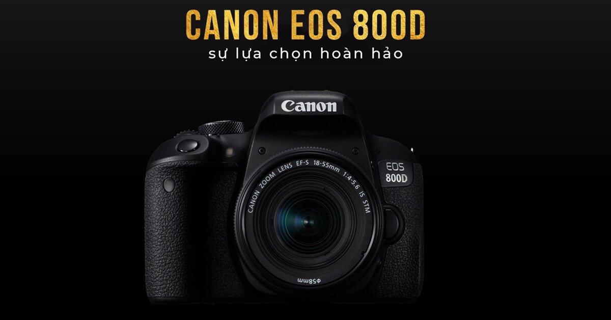 Đánh giá máy ảnh Canon 800D: Sự lựa chọn hoàn hảo