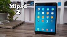 Đánh giá Mi Pad 2 Xiaomi có tốt không? 15 lý do nên mua quan trọng