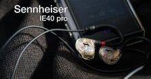 Đánh giá nhanh tai nghe Sennheiser IE 40 Pro