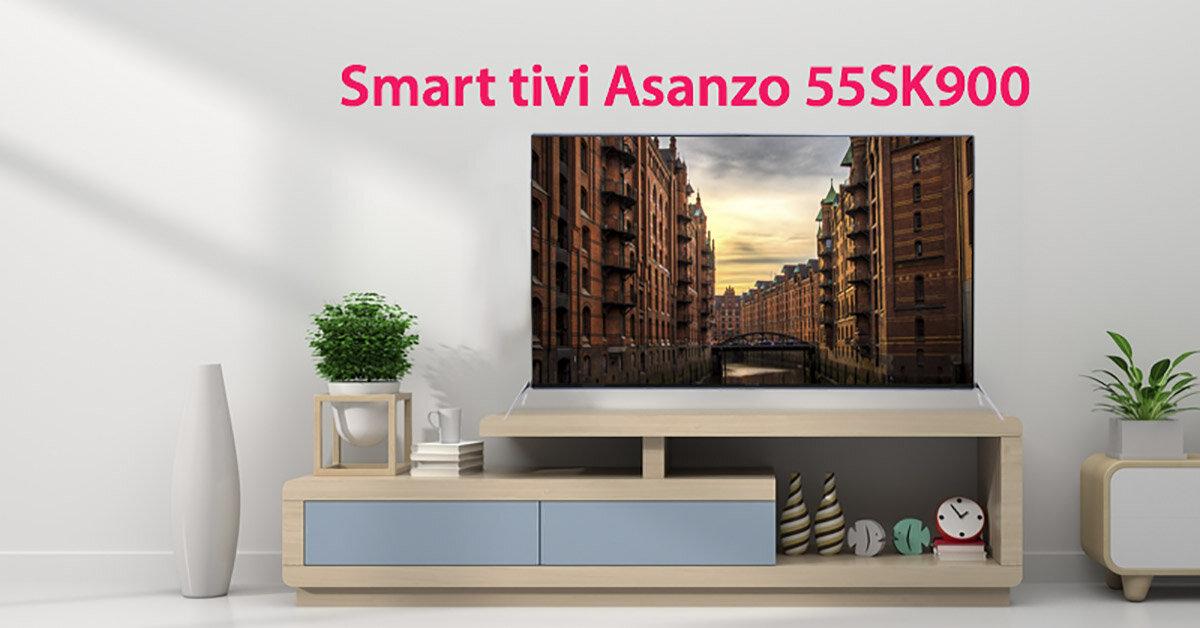Đánh giá smart tivi Asanzo 55SK900 55 inch: Màn hình lớn, giá rẻ, công nghệ hình ảnh và âm thanh hiện đại