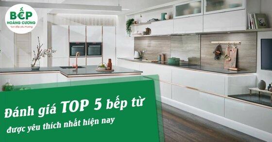 Đánh giá TOP 5 bếp từ được yêu thích nhất hiện nay