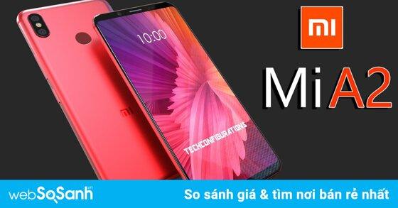 Điện thoại Xiaomi tung đòn ra mắt Mi A2 và Mi A2 Lite: Nổi bật với thiết kế thời thượng